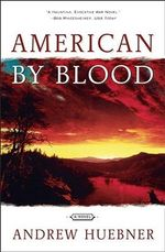 American by Blood : A Novel - Andrew Huebner