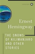 The Snows of Kilimanjaro and Other Stories : Scribner Classics - Ernest Hemingway