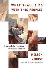 What Shall I Do with This People? : Jews And The Fractioous Politics Of Judaism - Milton Viorst