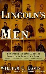 Lincoln's Men : How President Lincoln Became Father to an Army and a Nation - William C. Davis