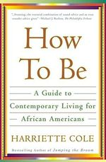How to be : A Guide to Contemporary Living for African Americans - H. Cole