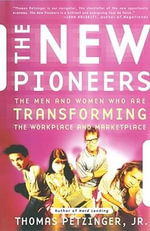 The New Pioneers : The Men and Women Who are Transforming the Workplace and Marketplace - Thomas Petzinger