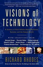 Visions of Technology : Machines, Systems and the Human World - Richard Rhodes