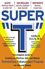 Super T : The Complete Guide to Creating an Effective, Safe, and Natural Testosterone Supplement Program for Men and Women - Karlis Ullis