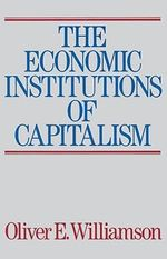 The Economic Institutions of Capitalism - Oliver E. Williamson