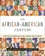 The African-American Century : How Black Americans Have Shaped Our Country - Henry Louis Gates, Jr.