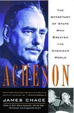 Acheson : The Secretary Of State Who Created The American World - James Chace