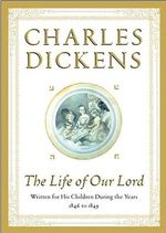 The Life of Our Lord : Written for His Children During the Years 1846-1849 - Charles Dickens