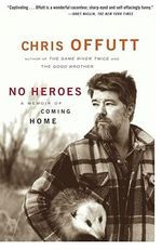 No Heroes : A Memoir of Coming Home - Offutt
