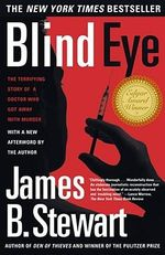 Blind Eye : The Terrifying Story of a Doctor Who Got away with Murder - James B. Stewart