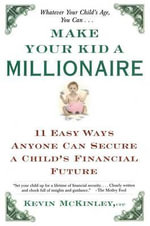 Make Your Kid A Millionaire : Eleven Easy Ways Anyone Can Secure a Child's Financial Future - McKinley