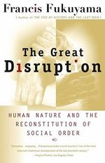 The Great Disruption : Human Nature and the Reconstitution of Social Order - Francis Fukuyama