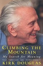 Climbing the Mountain : My Search for Meaning - Kirk Douglas