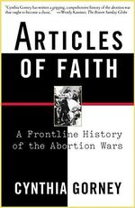 Articles of Faith : A Frontline History of the Abortion Wars - Cynthia Gorney