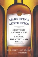 Marketing Aesthetics : The Strategic Management of Brands, Identity, and Image - Alex Simonson