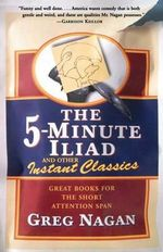 5 Minute Iliad & Other Classics : Great Books for the Short Attention Span - NAGAN