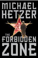 The Forbidden Zone : A Novel - Michael Hetzer