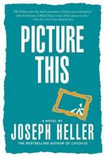 Picture This : From Joseph Heller to Kurt Vonnegut - Joseph Heller