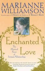Enchanted Love : The Mystical Power of Intimate Relationships - Marianne Williamson