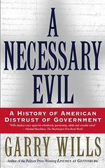 Necessary Evil, A : A History of American Distrust of Government - WILLS