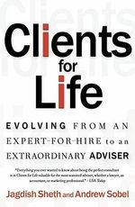 Clients for Life : How Great Professionals Develop Breakthrough Relationships - Jagdish N. Sheth