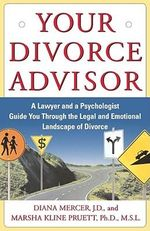 Your Divorce Advisor : A Lawyer and a Psychologist Guide You through the Legal and Emotional Landscape of Divorce - MERCER