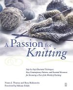 A Passion for Knitting : Step-by-Step Illustrated Techniques, Easy Contemporary Patterns, and Essential Resources for Becoming Part of the World of Knitting - Ilana Rabinowitz