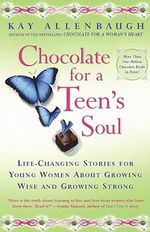 Chocolate for a Young Woman's Soul : Life-Changing Stories for Young Women about Growing Wise and Growing Strong - Kay Allenbaugh