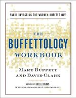 The Buffettology Workbook : The Proven Techniques for Investing Successfully in Changing Markets That Have Made Warren Buffett the World's Most Fa :  The Proven Techniques for Investing Successfully in Changing Markets That Have Made Warren Buffett the World's Most Fa - Mary Buffett