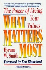 What Matters Most : The Power of Living Your Values - Hyrum W. Smith