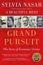 Grand Pursuit : The Story of Economic Genius - Sylvia Nasar