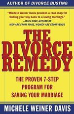 The Divorce Remedy : The Proven 7-Step Program for Saving Your Marriage - Michele Weiner Davis