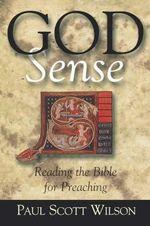 God Sense : Reading the Bible for Preaching - Paul Scott Wilson