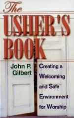 The Usher's Book : Creating a Welcoming and Safe Environment for Worship - John P Gilbert