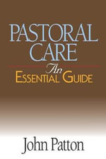 Pastoral Care : An Essential Guide :  An Essential Guide - John Patton