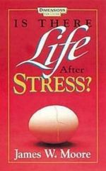 Is There Life After Stress with Leaders Guide - Pastor James W Moore