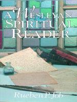 A Wesleyan Spiritual Reader - Rueben P. Job