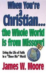 When Youre a Christian...the Whole World is from Missouri - with Leade : RS Guideesponsibly with Gods Gifts - Pastor James W Moore