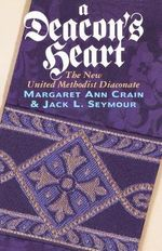 A Deacon's Heart : The New United Methodist Diaconate - Jack L. Seymour