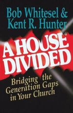 A House Divided : Bridging the Generation Gaps in Your Church - Bob Whitesel