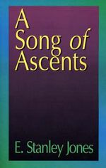 A Song of Ascents : A Spiritual Autobiography - E Stanley Jones