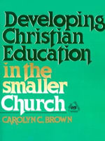 Developing Christian Education in the Smaller Church - Carolyn C. Brown