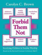 Forbid then Not : Involving Children in Sunday Workship on the Revised Common Lectionarty - Carolyn C. Brown