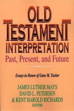 Old Testament Interpretation : Past, Present, and Future : Essays in Honor of Gene M. Tucker - Gene M. Tucker