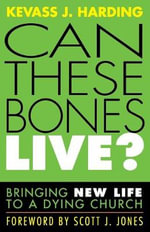 Can These Bones Live? : Bringing New Life to a Dying Church - Kevass J. Harding