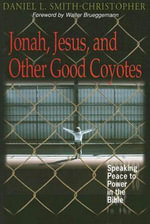 Jonah, Jesus and Other Good Coyotes : Speaking Peace to Power in the Bible - Daniel L. Smith-Christopher