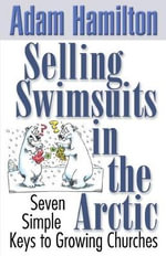 Selling Swimsuits in the Arctic : Seven Simple Keys to Growing Churches - Adam Hamilton