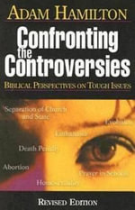 Confronting the Controversies : Biblical Perspectives on Tough Issues - Adam Hamilton