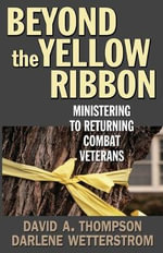 Beyond the Yellow Ribbon : Ministering to Returning Combat Veterans - David A. Thompson