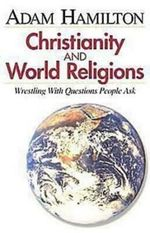 Christianity and World Religions : Wrestling with Questions People Ask Student Book - Adam Hamilton